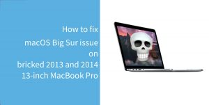 Fix macOS Big Sur update issue on 2013 and 2014 13-inch MacBook Pro
