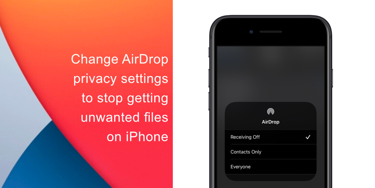 Change AirDrop privacy settings to stop getting unwanted files on iPhone