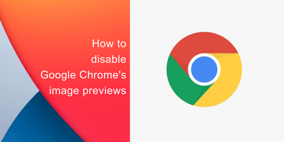 How to disable Google Chrome's image previews