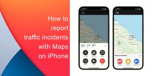 How to report traffic incidents with maps on iPhone
