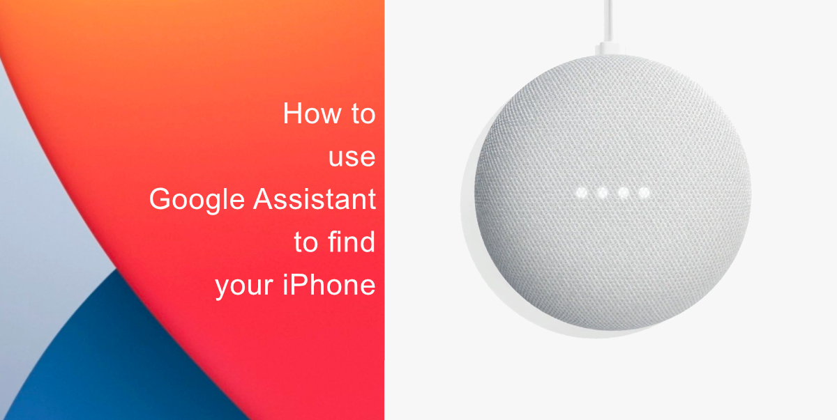 find your iPhone via Google Assistant