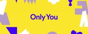 Spotify- Only You