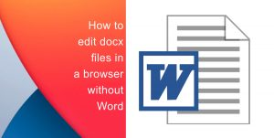 How to edit docx files in a browser without Microsoft Word