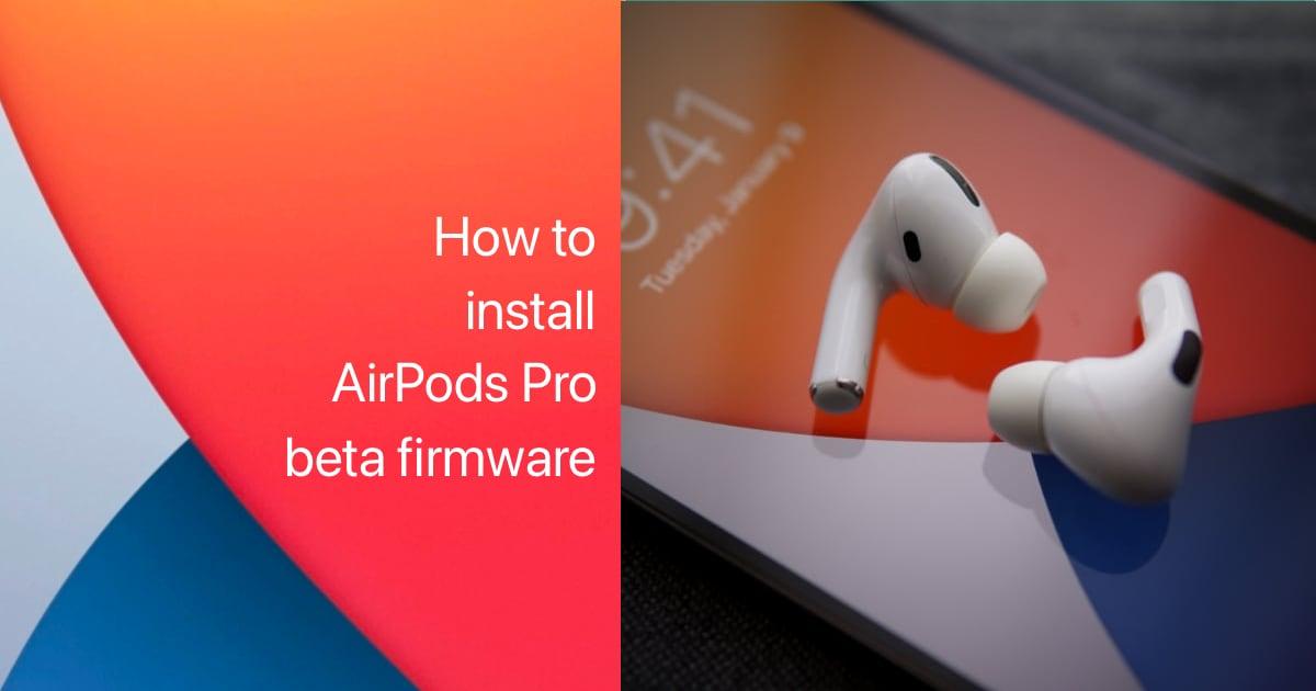 install AirPods Pro beta firmware