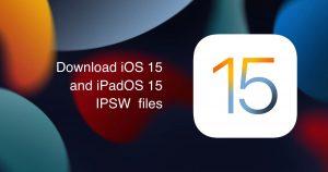 Download iOS 15 iPadOS 15 IPSW files