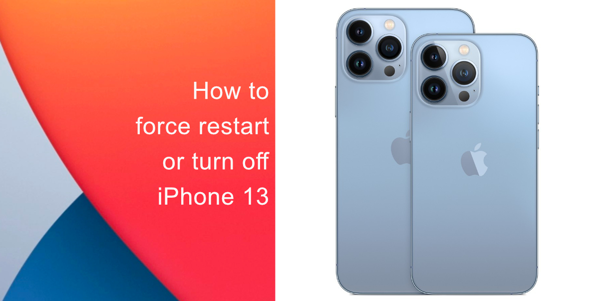 How to force restart or turn off iPhone 13