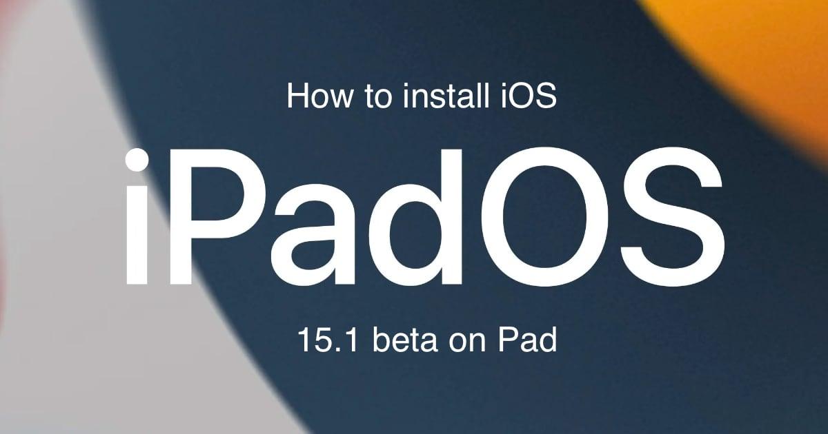 How to install iPadOS 15.1 beta on iPad