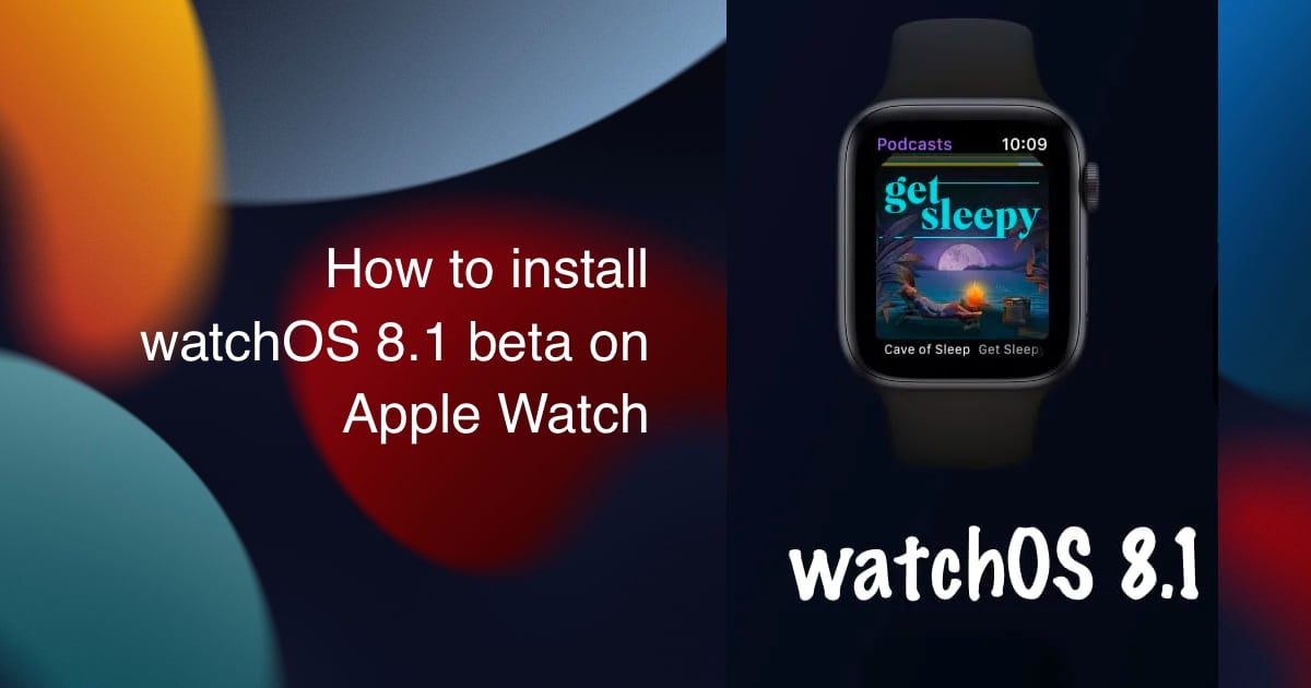 How to install watchOS 8.1 beta on Apple Watch