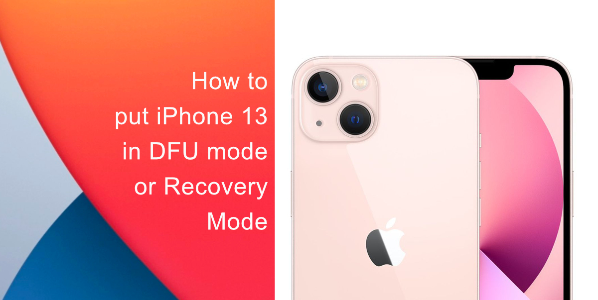 How to put iPhone 13 in DFU mode or Recovery mode